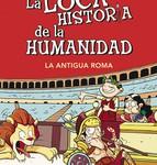 La loca historia de la humanidad-La antigua Roma